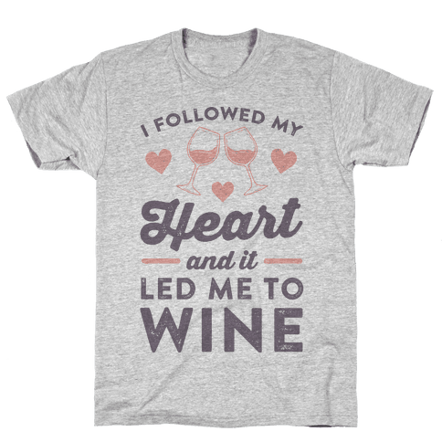 I Followed My Heart And It Led Me To Wine Mens T-Shirt