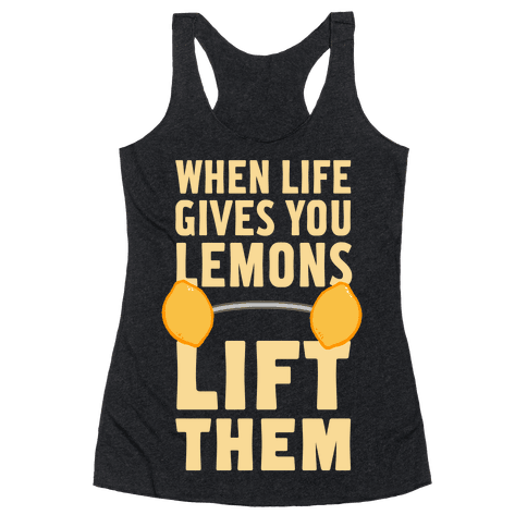 When Life Gives You Lemons, Lift Them! Racerback Tank Top