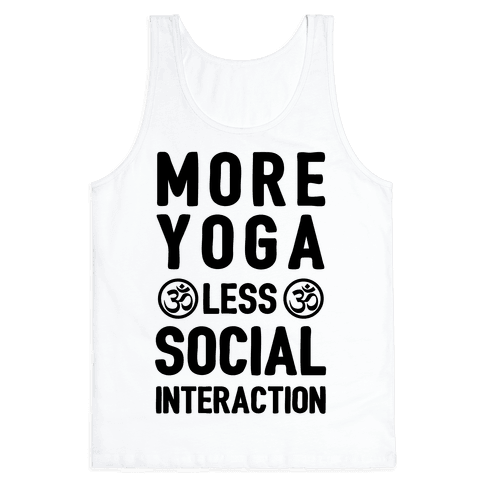 More Yoga Less Social Interaction Tank Top