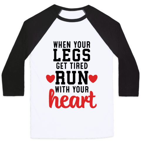 When Your Legs Get Tired Run With Your Heart Baseball Tee