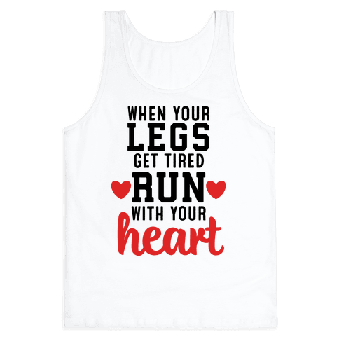 When Your Legs Get Tired Run With Your Heart Tank Top
