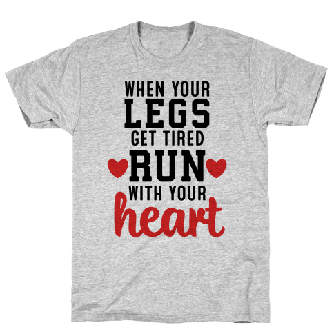 When Your Legs Get Tired Run With Your Heart Mens T-Shirt