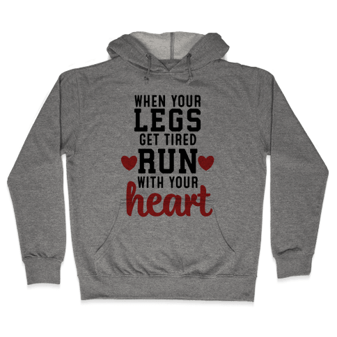 When Your Legs Get Tired Run With Your Heart Hooded Sweatshirt