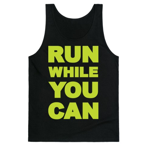 Run While You Can Tank Top