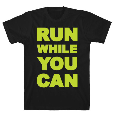 Run While You Can Mens T-Shirt