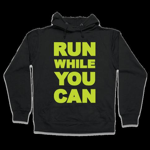 Run While You Can Hooded Sweatshirt
