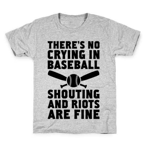 No Crying In Baseball (Shouting And Riots Are Fine) Kids T-Shirt