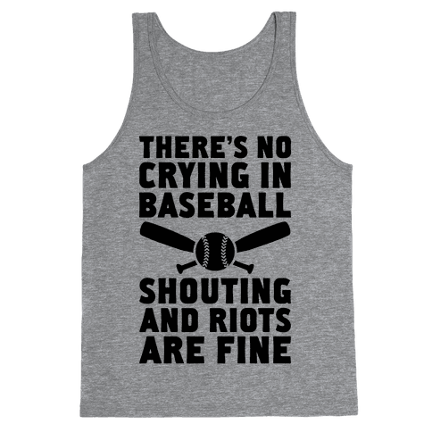 No Crying In Baseball (Shouting And Riots Are Fine) Tank Top