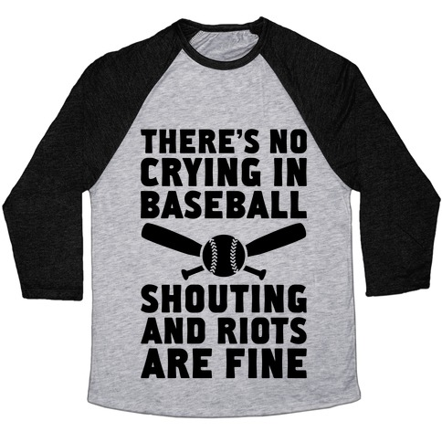 No Crying In Baseball (Shouting And Riots Are Fine) Baseball Tee