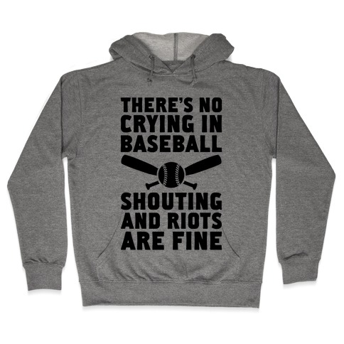No Crying In Baseball (Shouting And Riots Are Fine) Hooded Sweatshirt