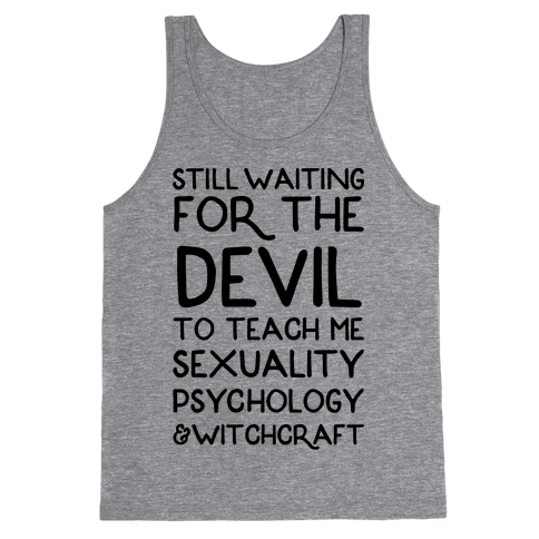 Still Waiting For The Devil To Teach Me Witchcraft Tank Top