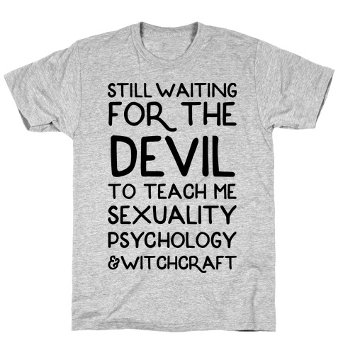 Still Waiting For The Devil To Teach Me Witchcraft Mens T-Shirt