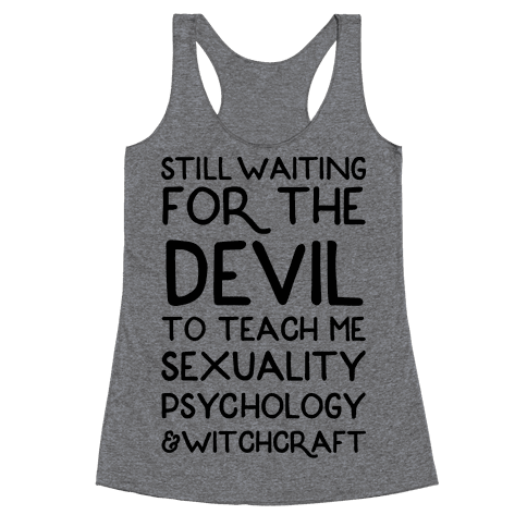 Still Waiting For The Devil To Teach Me Witchcraft Racerback Tank Top
