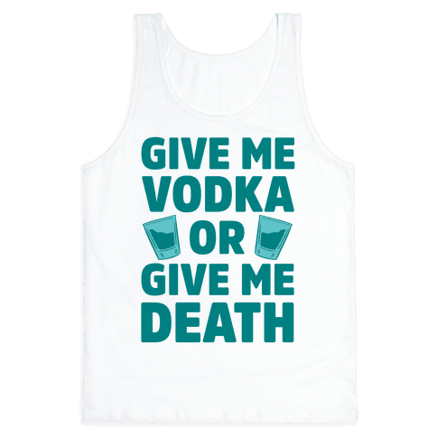 Give Me Vodka Or Give Me Death Tank Top
