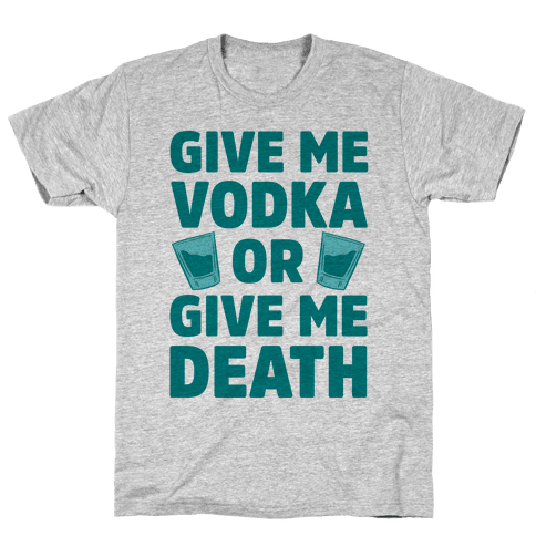 Give Me Vodka Or Give Me Death Mens T-Shirt
