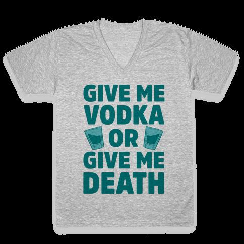 Give Me Vodka Or Give Me Death V-Neck Tee Shirt