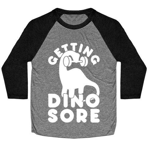 Getting Dino-Sore Baseball Tee