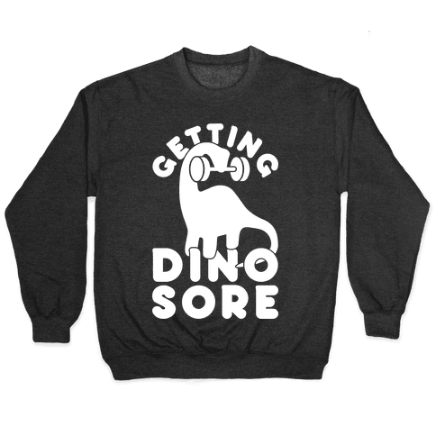 Getting Dino-Sore Pullover