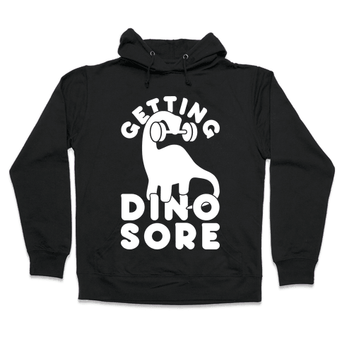 Getting Dino-Sore Hooded Sweatshirt