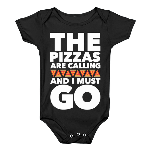 The Pizzas Are Calling And I Must Go Baby Onesy