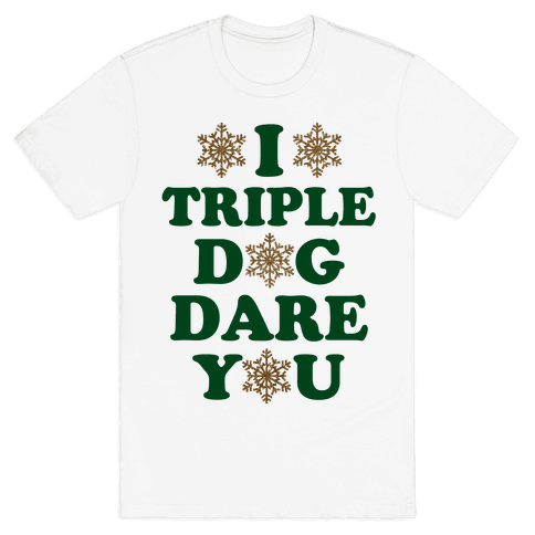 I Triple Dog Dare You Mens T-Shirt