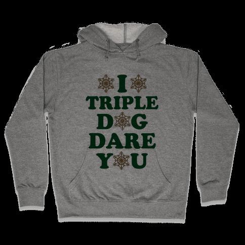 I Triple Dog Dare You Hooded Sweatshirt