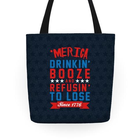 Merica: Drinkin' Booze And Refusin' To Lose Since 1776 Tote