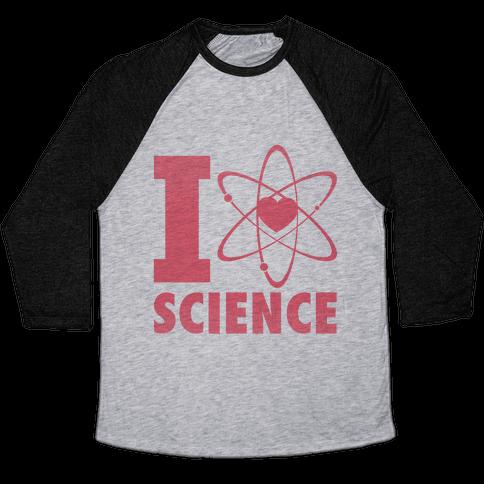 I Love Science (Atom Heart) Baseball Tee