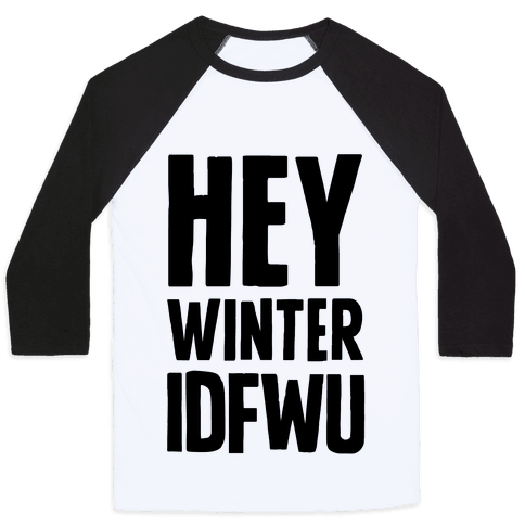 Hey Winter IDFWU Baseball Tee