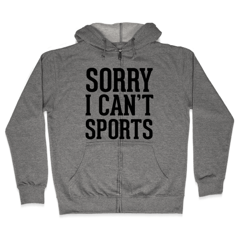 Sorry I Can't Sports Zip Hoodie