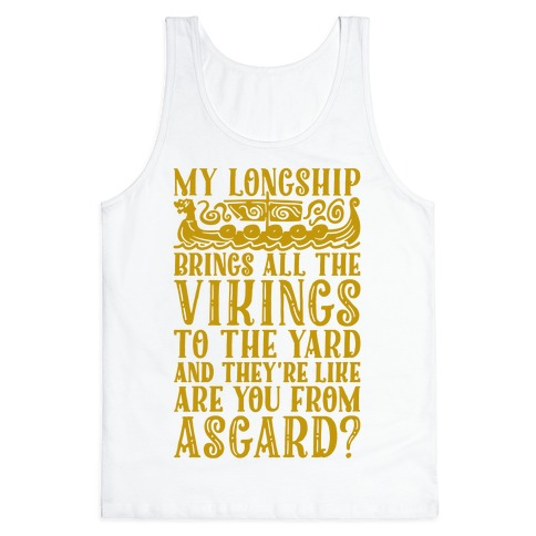 My Longship Brings All The Vikings To The Yard Tank Top