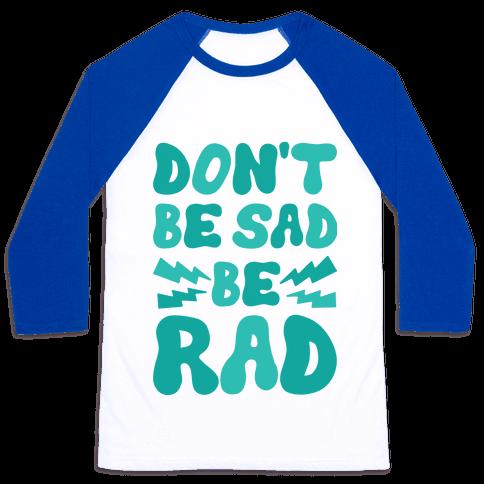 Don't Be Sad Be Rad Baseball Tee
