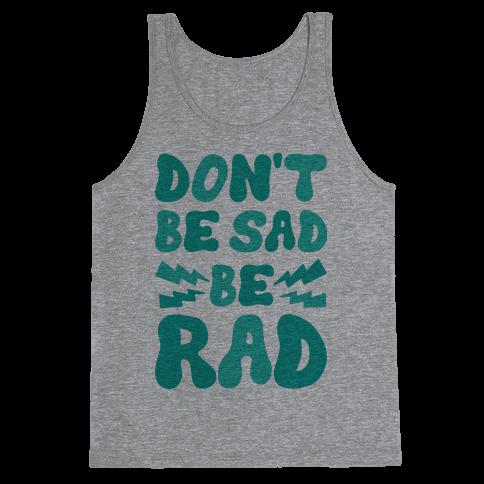 Don't Be Sad Be Rad Tank Top