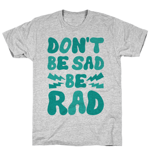 Don't Be Sad Be Rad Mens T-Shirt
