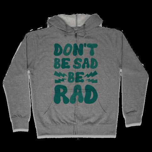 Don't Be Sad Be Rad Zip Hoodie