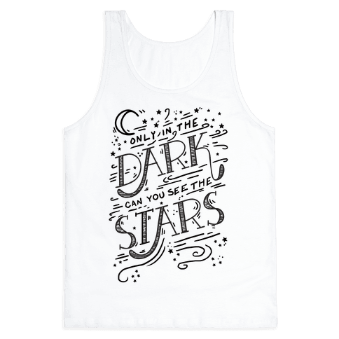 Only In The Dark Can You See The Stars Tank Top