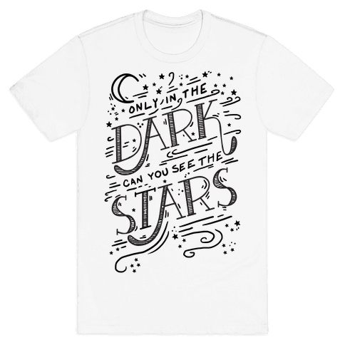 Only In The Dark Can You See The Stars Mens T-Shirt