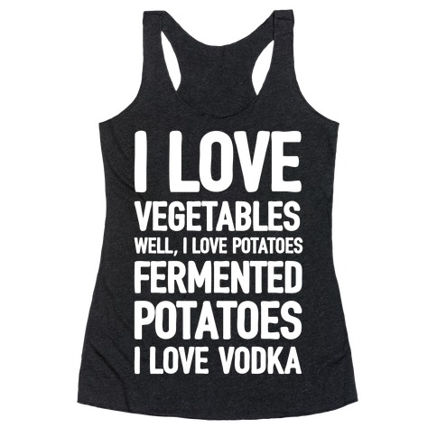I Love Vegetables I Love Vodka Racerback Tank Top