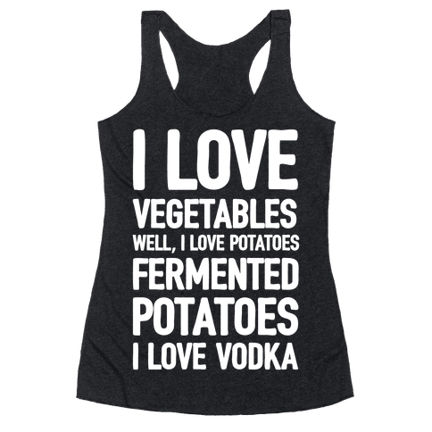 I Love Vegetables I Love Vodka Racerback Tank Top