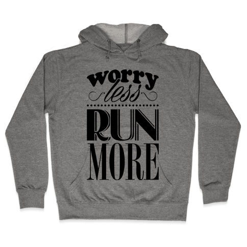 Worry Less Run More Hooded Sweatshirt