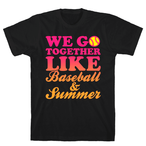 We Go Together Like Baseball And Summer Mens T-Shirt