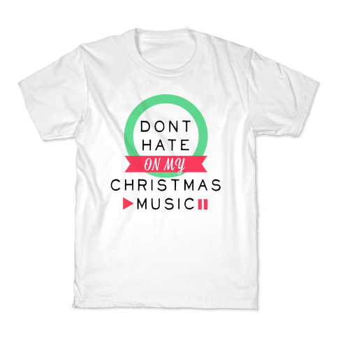 Don't Hate On My Christmas Music Kids T-Shirt