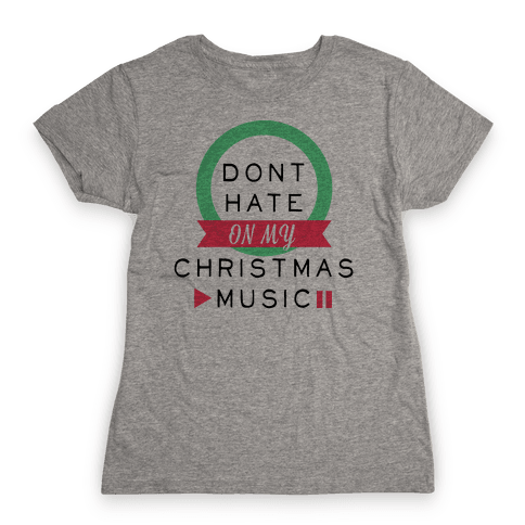 Don't Hate On My Christmas Music Womens T-Shirt