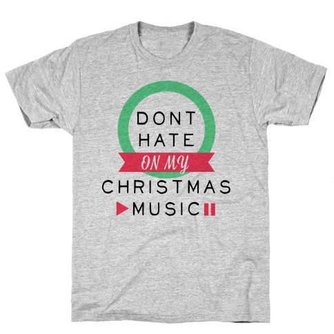 Don't Hate On My Christmas Music Mens T-Shirt