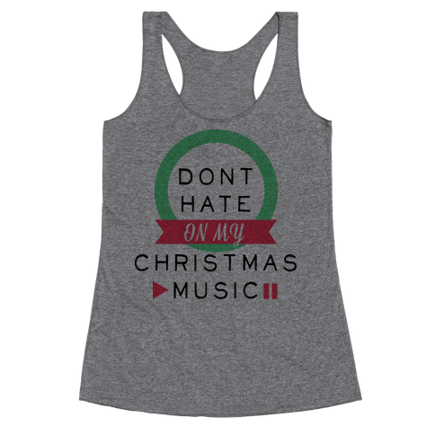Don't Hate On My Christmas Music Racerback Tank Top
