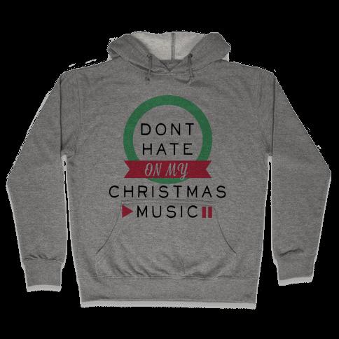 Don't Hate On My Christmas Music Hooded Sweatshirt