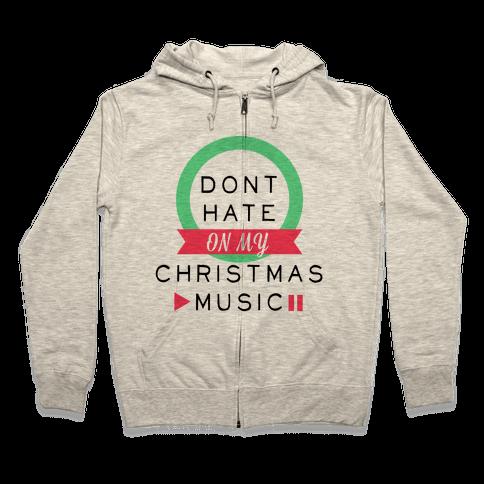 Don't Hate On My Christmas Music Zip Hoodie