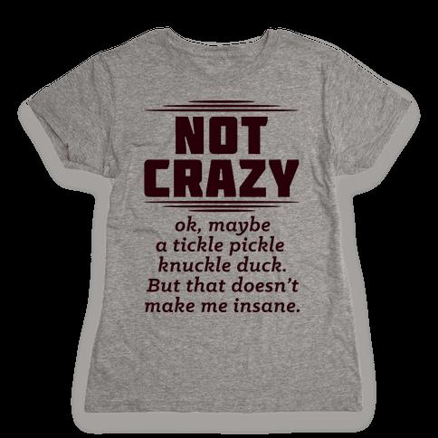 Not Crazy  Womens T-Shirt