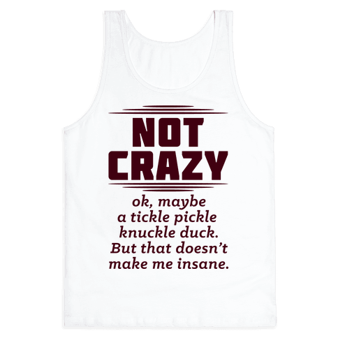 Not Crazy  Tank Top