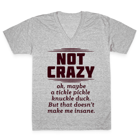 Not Crazy  V-Neck Tee Shirt